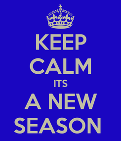 Poster: KEEP CALM ITS A NEW SEASON