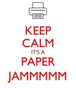 Poster: KEEP CALM IT'S A PAPER JAMMMMM