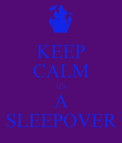 Poster: KEEP CALM it's A SLEEPOVER