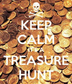 Poster: KEEP CALM IT'S A TREASURE HUNT