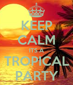 Poster: KEEP CALM ITS A TROPICAL PARTY