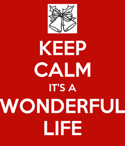 Poster: KEEP CALM IT'S A WONDERFUL LIFE