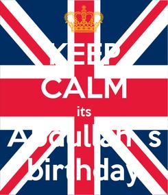 Poster: KEEP CALM its Abdullah`s birthday