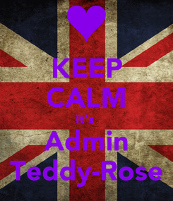 Poster: KEEP CALM It's  Admin Teddy-Rose