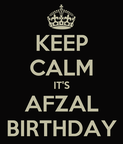 Poster: KEEP CALM IT'S AFZAL BIRTHDAY
