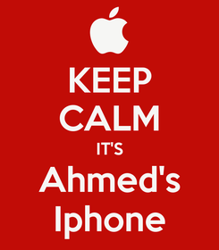 Poster: KEEP CALM IT'S Ahmed's Iphone