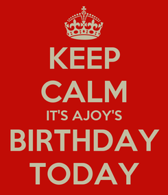 Poster: KEEP CALM IT'S AJOY'S BIRTHDAY TODAY