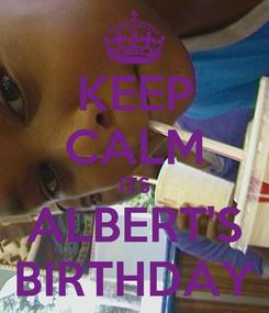 Poster: KEEP CALM ITS ALBERT'S BIRTHDAY