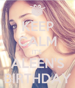 Poster: KEEP CALM IT'S  ALEEN'S BIRTHDAY
