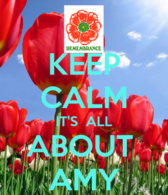 Poster: KEEP CALM IT'S  ALL ABOUT  AMY
