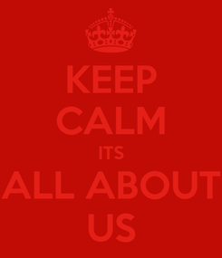 Poster: KEEP CALM ITS ALL ABOUT US