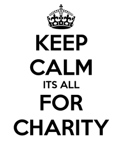 Poster: KEEP CALM ITS ALL FOR CHARITY