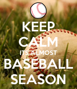 Poster: KEEP CALM ITS ALMOST BASEBALL SEASON