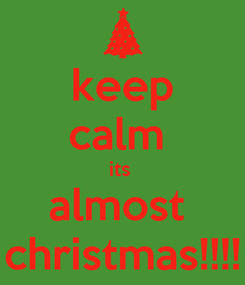 Poster: keep calm  its  almost  christmas!!!!