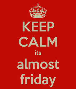 Poster: KEEP CALM its almost friday