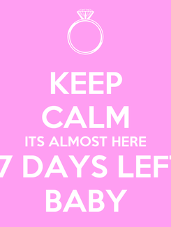 Poster: KEEP CALM ITS ALMOST HERE 17 DAYS LEFT BABY