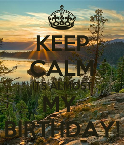 Poster: KEEP CALM ITS ALMOST MY  BIRTHDAY!