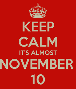 Poster: KEEP CALM IT'S ALMOST NOVEMBER  10