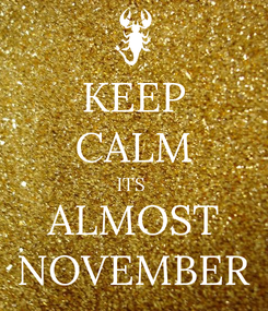 Poster: KEEP CALM ITS  ALMOST NOVEMBER