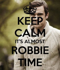 Poster: KEEP CALM IT'S ALMOST ROBBIE TIME