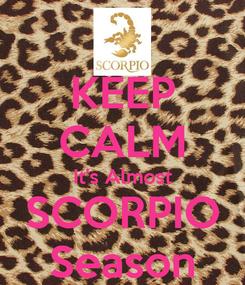 Poster: KEEP CALM It's Almost SCORPIO Season