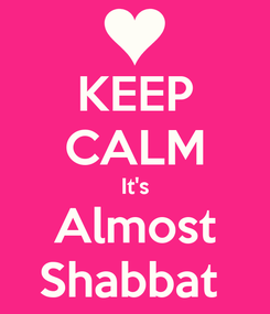 Poster: KEEP CALM It's Almost Shabbat