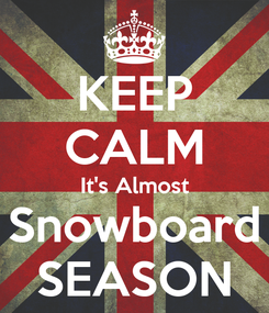Poster: KEEP CALM It's Almost Snowboard SEASON