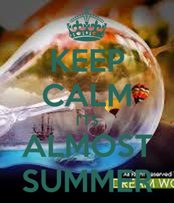 Poster: KEEP CALM I'TS ALMOST SUMMER