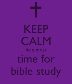 Poster: KEEP CALM its almost time for bible study