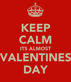 Poster: KEEP CALM ITS ALMOST VALENTINES DAY