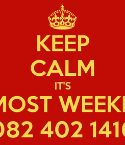 Poster: KEEP CALM IT'S ALMOST WEEKEND 082 402 1416