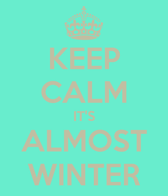 Poster: KEEP CALM IT'S ALMOST WINTER