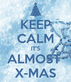 Poster: KEEP CALM IT'S ALMOST  X-MAS