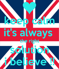 Poster: keep calm it's always  the right solution i believe !!