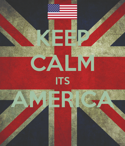 Poster: KEEP CALM ITS AMERICA
