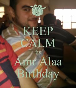 Poster: KEEP CALM Its Amr Alaa Birthday