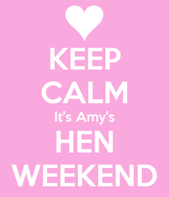 Poster: KEEP CALM It's Amy's HEN WEEKEND