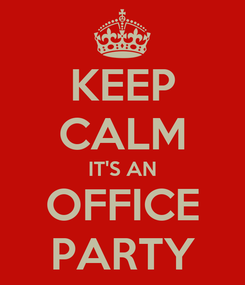 Poster: KEEP CALM IT'S AN OFFICE PARTY