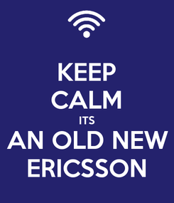 Poster: KEEP CALM ITS AN OLD NEW ERICSSON