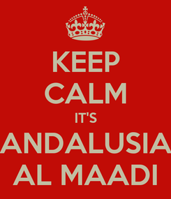 Poster: KEEP CALM IT'S ANDALUSIA AL MAADI