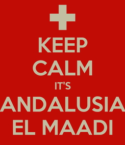 Poster: KEEP CALM IT'S ANDALUSIA EL MAADI