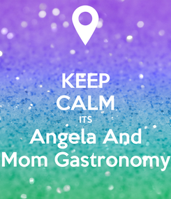 Poster: KEEP CALM ITS Angela And Mom Gastronomy