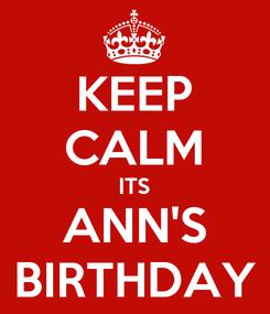 Poster: KEEP CALM ITS ANN'S BIRTHDAY