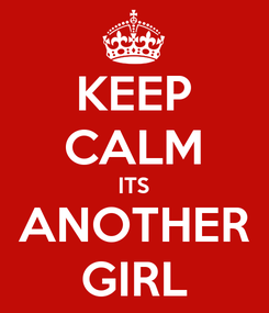 Poster: KEEP CALM ITS ANOTHER GIRL