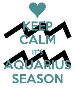 Poster: KEEP CALM IT'S AQUARIUS SEASON