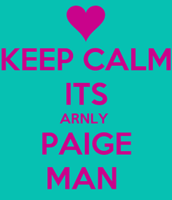 Poster: KEEP CALM ITS ARNLY  PAIGE MAN