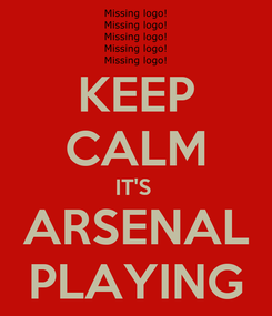 Poster: KEEP CALM IT'S  ARSENAL PLAYING
