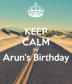 Poster: KEEP CALM Its' Arun's Birthday