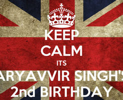 Poster: KEEP CALM ITS ARYAVVIR SINGH'S 2nd BIRTHDAY