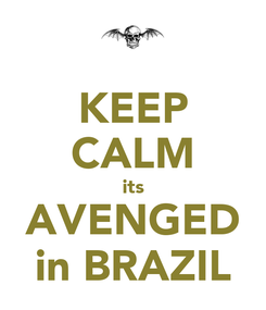 Poster: KEEP CALM its AVENGED in BRAZIL